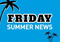 Friday Summer News